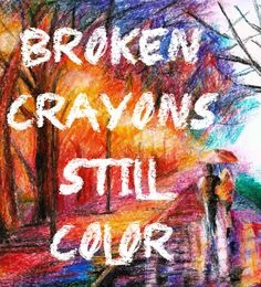 So…Broken Crayons Still Color